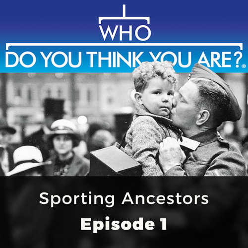 Sporting Ancestors - Who Do You Think You Are?, Episode 1