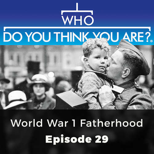 Audiobook World War 1 Fatherhood - Who Do You Think You Are?, Episode 29 - Jacqueline Wadsworth - Chetan Pathak