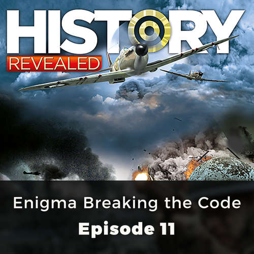 Enigma Breaking the Code - History Revealed, Episode 11
