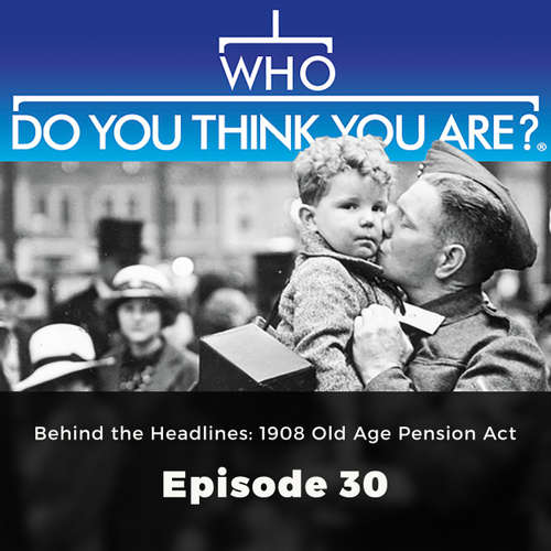 Audiobook Behind the Headlines: 1908 Old Age Pension Act - Who Do You Think You Are?, Episode 30 - Jad Adams - Chetan Pathak