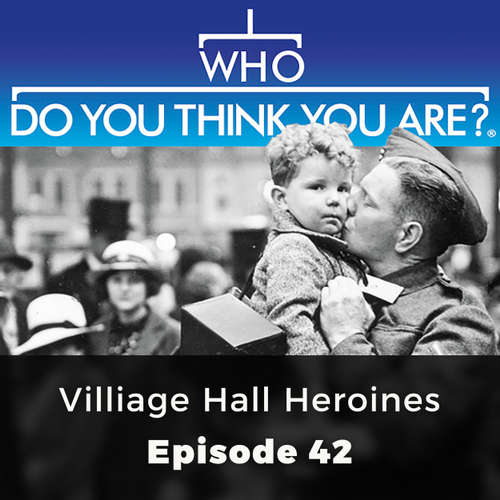 Village Hall Heroines - Who Do You Think You Are?, Episode 42