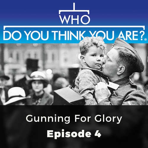 Gunning for Victory - Who Do You Think You Are?, Episode 4