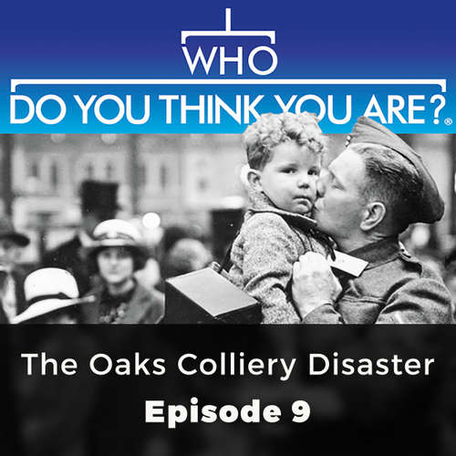 Audiobook The Oaks Colliery Disaster - Who Do You Think You Are?, Episode 9 - Brian Elliott - Chetan Pathak