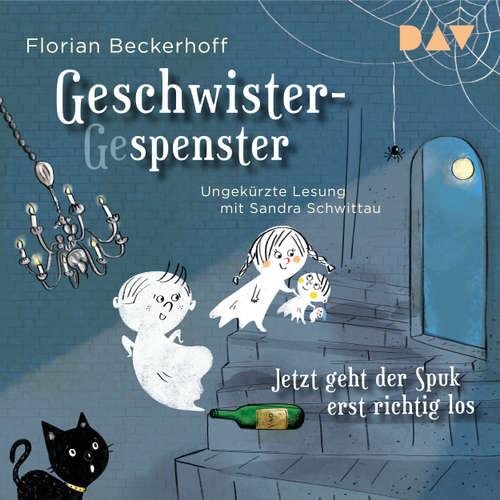 Hoerbuch Geschwister-Gespenster - Jetzt geht der Spuk erst richtig los - Florian Beckerhoff - Sandra Schwittau
