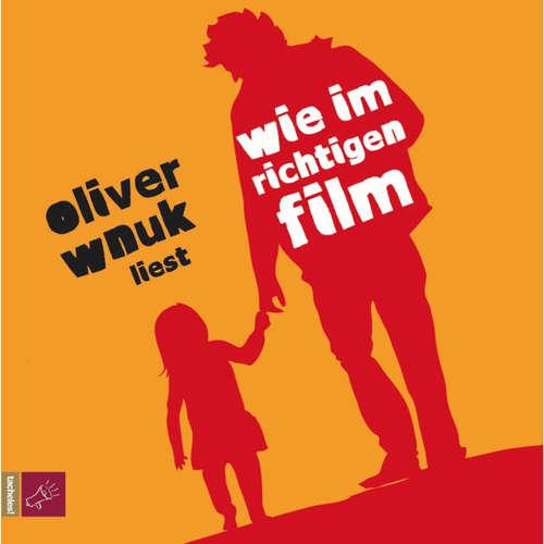 Hoerbuch Wie im richtigen Film - Oliver Wnuk - Oliver Wnuk