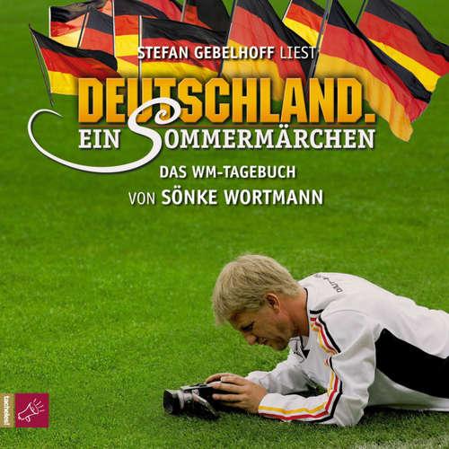 Hoerbuch Deutschland. Ein Sommermärchen - Sönke Wortmann - Stefan Gebelhoff