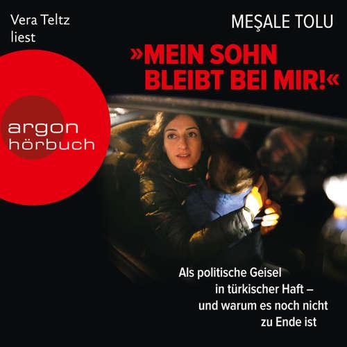 """Hoerbuch """"Mein Sohn bleibt bei mir!"""" - Als politische Geisel in türkischer Haft - und warum es noch nicht zu Ende ist - Mesale Tolu - Vera Teltz"""
