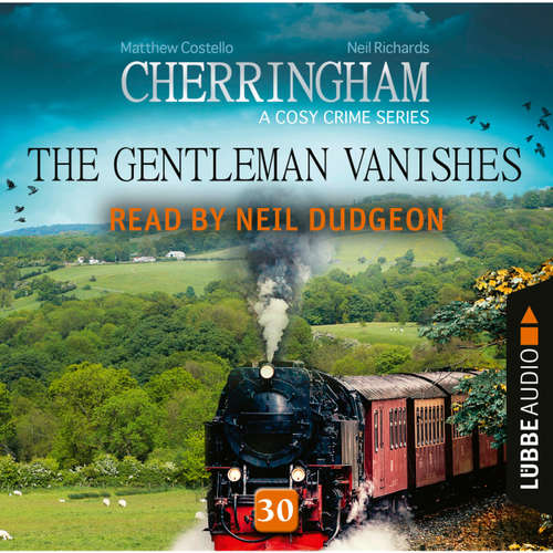 Audiobook The Gentleman Vanishes - Cherringham - A Cosy Crime Series: Mystery Shorts 30 - Matthew Costello - Neil Dudgeon