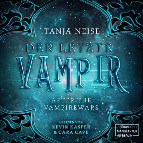 Hoerbuch Der letzte Vampir - After the Vampirewars, Band 1 - Tanja Neise - Kevin Kasper