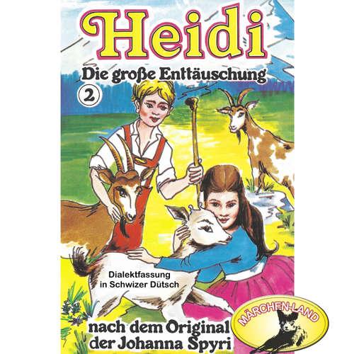 Hoerbuch Heidi, Folge 2: Die große Enttäuschung - Johanna Spyri - Agnes Bühlmann