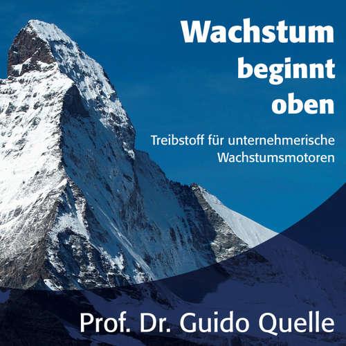 Hoerbuch Wachstum beginnt oben - Treibstoff für unternehmerische Wachstumsmotoren - Guido Quelle - Matthias Lühn