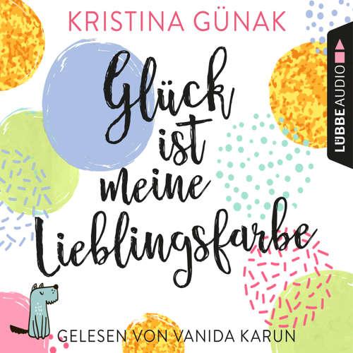 Hoerbuch Glück ist meine Lieblingsfarbe - Kristina Günak - Vanida Karun