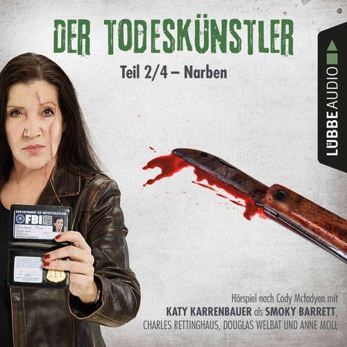 Hoerbuch Der Todeskünstler, Folge 2: Narben - Cody Mcfadyen - Katy Karrenbauer