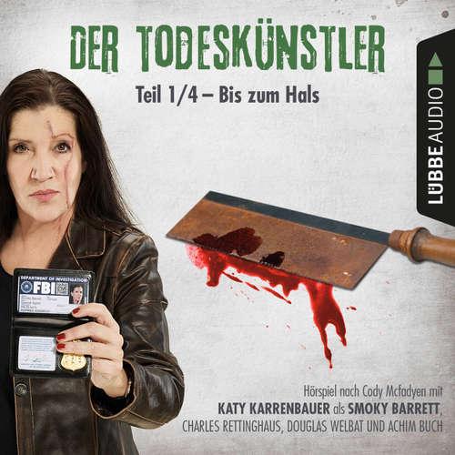 Hoerbuch Der Todeskünstler, Folge 1: Bis zum Hals - Cody Mcfadyen - Katy Karrenbauer
