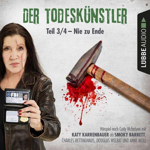 Hoerbuch Der Todeskünstler, Folge 3: Nie zu Ende - Cody Mcfadyen - Katy Karrenbauer