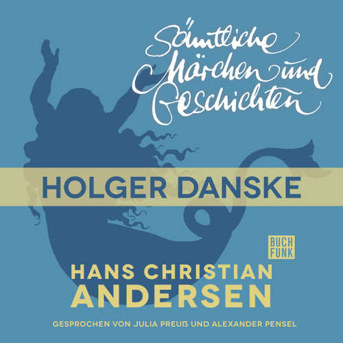 Hoerbuch H. C. Andersen: Sämtliche Märchen und Geschichten, Holger Danske - Hans Christian Andersen - Julia Preuß