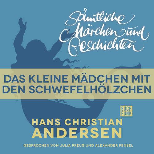 Hoerbuch H. C. Andersen: Sämtliche Märchen und Geschichten, Das kleine Mädchen mit den Schwefelhölzchen - Hans Christian Andersen - Julia Preuß