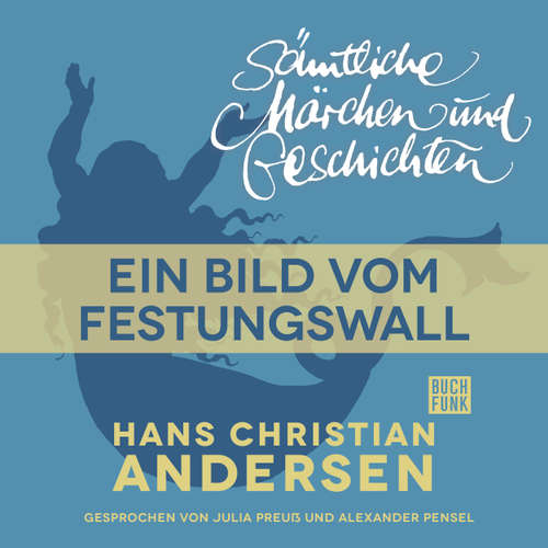 Hoerbuch H. C. Andersen: Sämtliche Märchen und Geschichten, Ein Bild vom Festungswall - Hans Christian Andersen - Julia Preuß