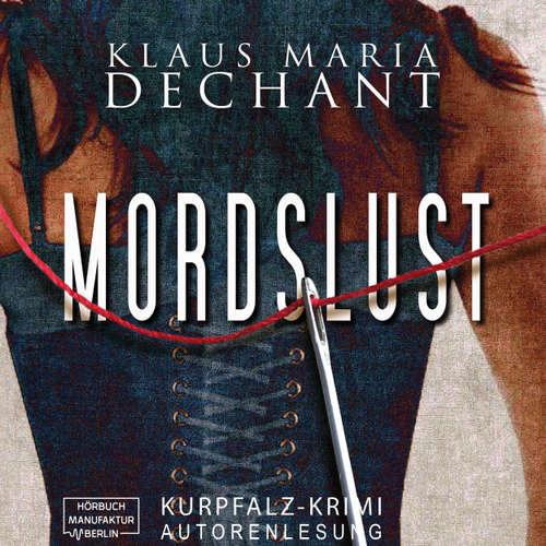Hoerbuch Mordslust - Ein Kurpfalz Krimi - Klaus Maria Dechant - Klaus Maria Dechant