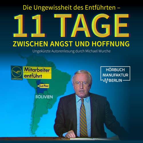 Hoerbuch Die Ungewissheit des Entführten - 11 Tage zwischen Angst und Hoffnung - Michael Wurche - Michael Wurche