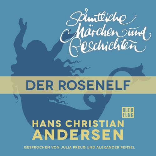 Hoerbuch H. C. Andersen: Sämtliche Märchen und Geschichten, Der Rosenelf - Hans Christian Andersen - Julia Preuß