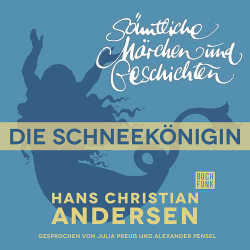 Hoerbuch H. C. Andersen: Sämtliche Märchen und Geschichten, Die Schneekönigin - Hans Christian Andersen - Julia Preuß