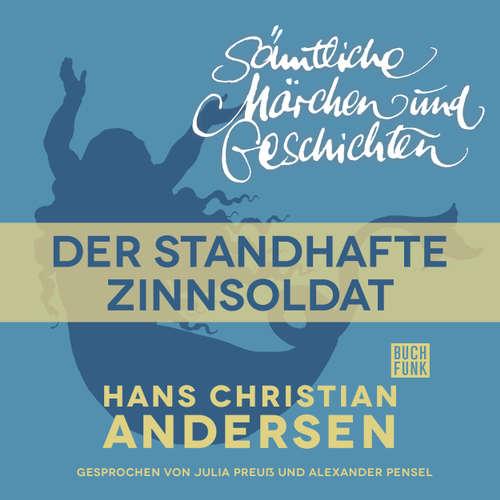 Hoerbuch H. C. Andersen: Sämtliche Märchen und Geschichten, Der standhafte Zinnsoldat - Hans Christian Andersen - Julia Preuß