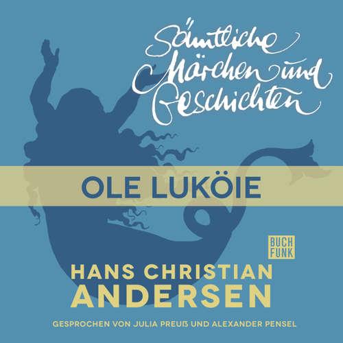 Hoerbuch H. C. Andersen: Sämtliche Märchen und Geschichten, Ole Luköie - Hans Christian Andersen - Julia Preuß
