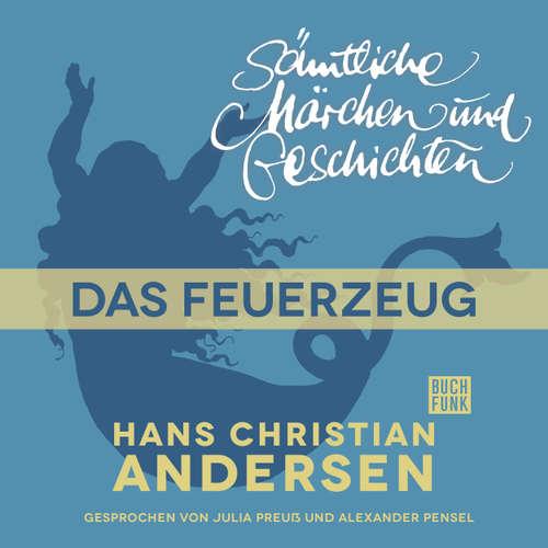 Hoerbuch H. C. Andersen: Sämtliche Märchen und Geschichten, Das Feuerzeug - Hans Christian Andersen - Julia Preuß
