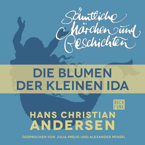 Hoerbuch H. C. Andersen: Sämtliche Märchen und Geschichten, Die Blumen der kleinen Ida - Hans Christian Andersen - Julia Preuß