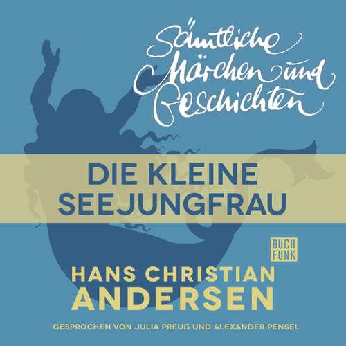 Hoerbuch H. C. Andersen: Sämtliche Märchen und Geschichten, Die kleine Seejungfrau - Hans Christian Andersen - Julia Preuß