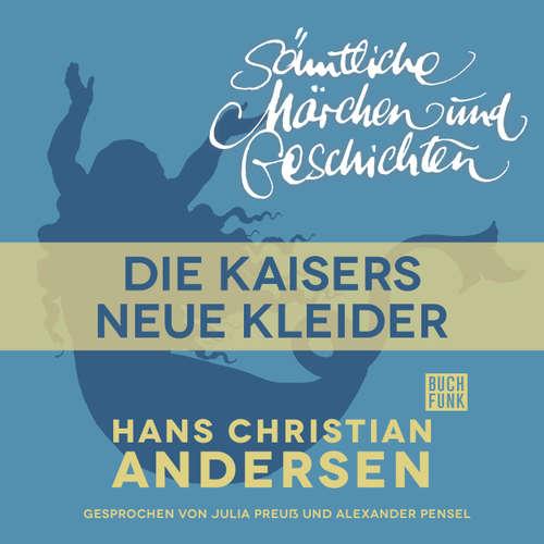 Hoerbuch H. C. Andersen: Sämtliche Märchen und Geschichten, Des Kaisers neue Kleider - Hans Christian Andersen - Julia Preuß