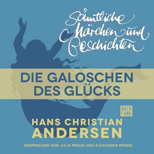 Hoerbuch H. C. Andersen: Sämtliche Märchen und Geschichten, Die Galoschen des Glücks - Hans Christian Andersen - Julia Preuß