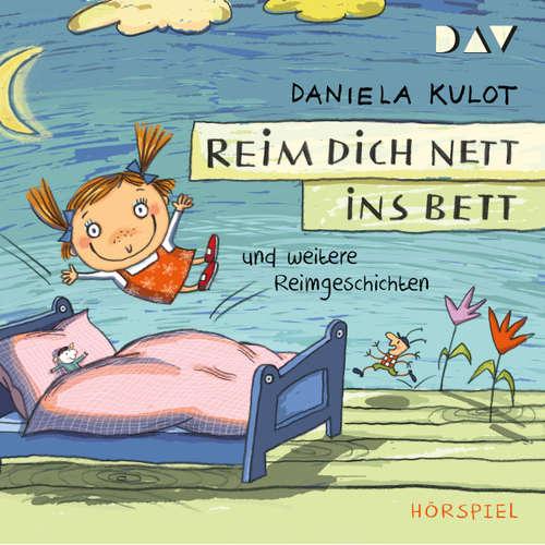 Hoerbuch Reim dich nett ins Bett und weitere Reimgeschichten (Hörspiel) - Daniela Kulot - Kai Hohage