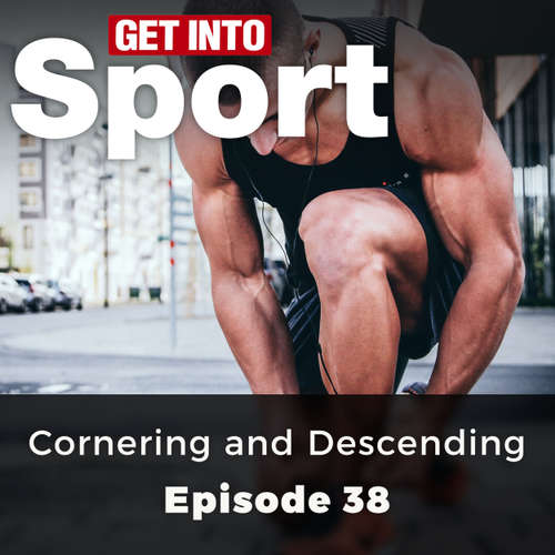 Audiobook Cornering and Descending - Get Into Sport Series, Episode 38 - Mark Mckay - Chetan Pathak
