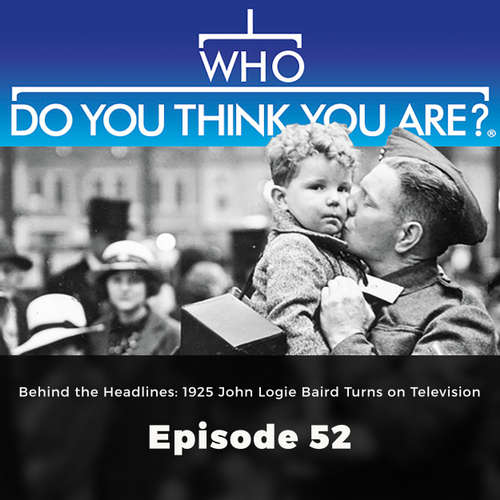 Audiobook Behind the Headlines: 1925 John Logie Baird Turns on Television - Who Do You Think You Are?, Episode 52 - Various Authors - Olivia Mace