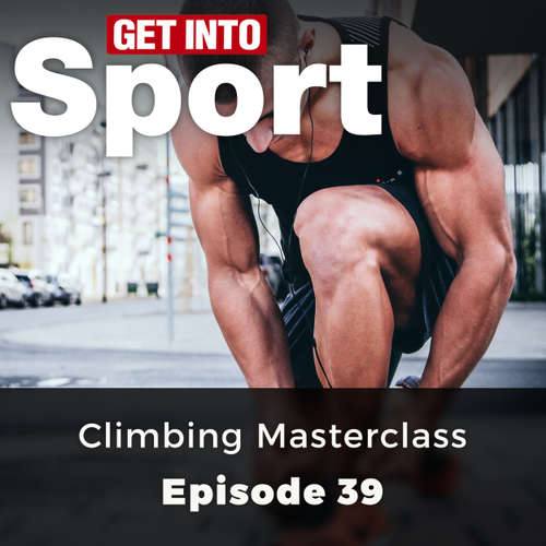 Audiobook Climbing Masterclass - Get Into Sport Series, Episode 39 - Mark Mckay - Chetan Pathak