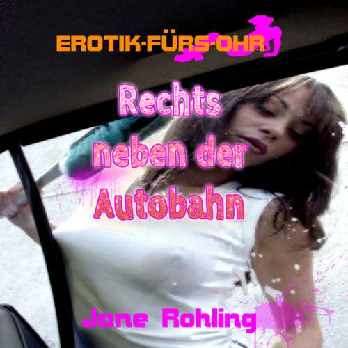 Hoerbuch Jane Rohling, Erotik für's Ohr, Rechts neben der Autobahn - Jane Rohling - Lisa S.
