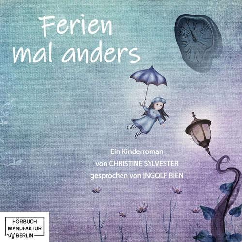Hoerbuch Ferien mal anders - Christine Sylvester - Ingolf Bien