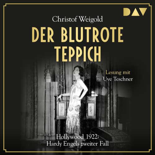 Hoerbuch Der blutrote Teppich. Hollywood 1922: Hardy Engels zweiter Fall - Hardy Engel 2 - Christof Weigold - Uve Teschner