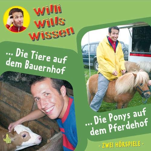 Hoerbuch Willi wills wissen, Folge 2: Die Tiere auf dem Bauernhof / Die Ponys auf dem Pferdehof - Jessica Sabasch - Willi Weitzel
