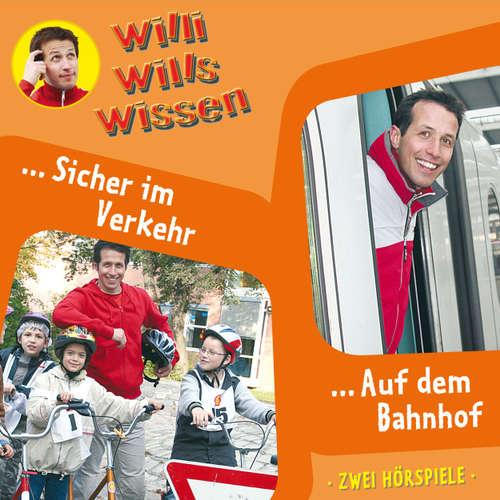 Hoerbuch Willi wills wissen, Folge 3: Sicher im Verkehr / Auf dem Bahnhof - Jessica Sabasch - Willi Weitzel