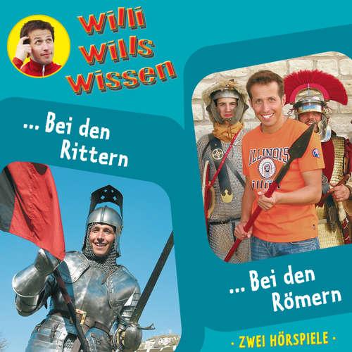 Hoerbuch Willi wills wissen, Folge 7: Bei den Rittern / Bei den Römern - Jessica Sabasch - Willi Weitzel