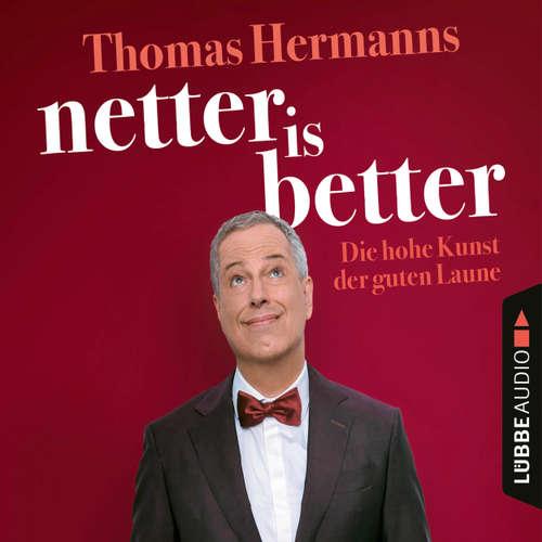 Hoerbuch Netter is Better - Die hohe Kunst der guten Laune - Thomas Hermanns - Thomas Hermanns