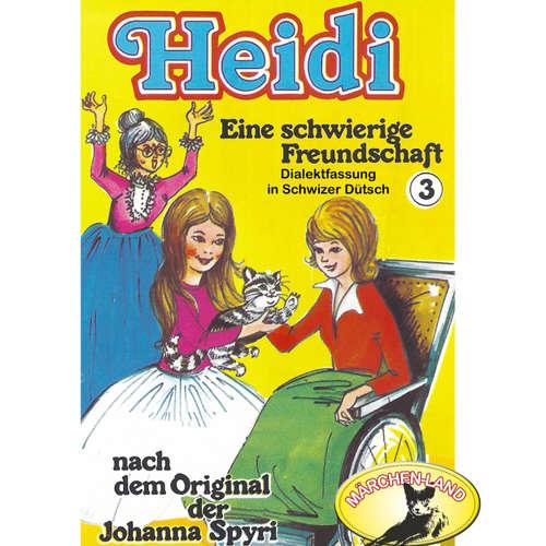 Hoerbuch Heidi, Folge 3: Eine schwierige Freundschaft - Johanna Spyri - Agnes Bühlmann
