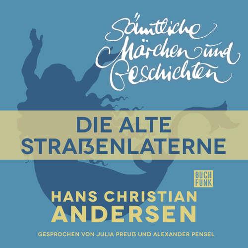 Hoerbuch H. C. Andersen: Sämtliche Märchen und Geschichten, Die alte Straßenlaterne - Hans Christian Andersen - Julia Preuß