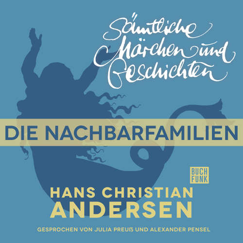 Hoerbuch H. C. Andersen: Sämtliche Märchen und Geschichten, Die Nachbarfamilien - Hans Christian Andersen - Julia Preuß