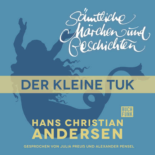Hoerbuch H. C. Andersen: Sämtliche Märchen und Geschichten, Der kleine Tuk - Hans Christian Andersen - Julia Preuß