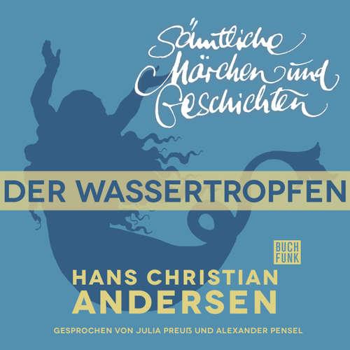 Hoerbuch H. C. Andersen: Sämtliche Märchen und Geschichten, Der Wassertropfen - Hans Christian Andersen - Julia Preuß