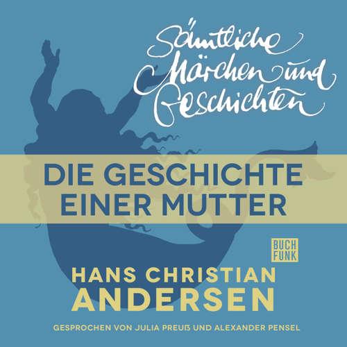 Hoerbuch H. C. Andersen: Sämtliche Märchen und Geschichten, Die Geschichte einer Mutter - Hans Christian Andersen - Julia Preuß